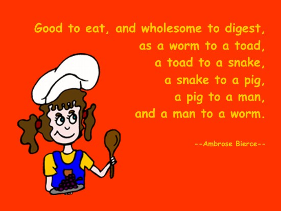 Ambrose Bierce -- Good to eat, and wholesome to digest, as a worm ...
